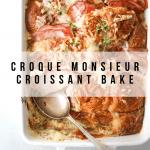 Croque Monsieur Croissant Bake